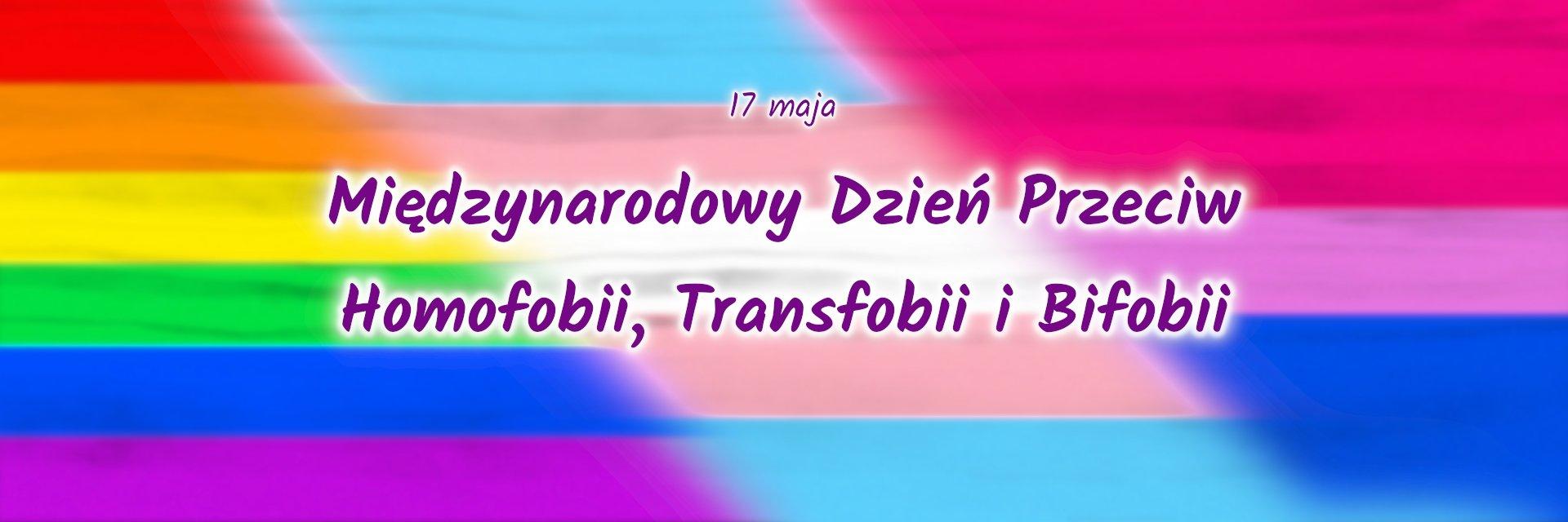 17 maja - Międzynarodowy Dzień Przeciw Homofobii, Transfobii i Bifobii