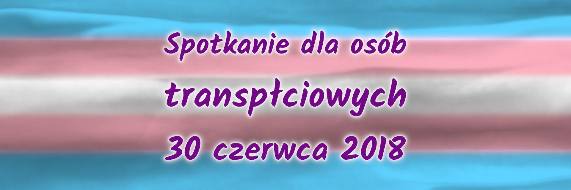 Spotkanie dla osób transpłciowych 30.06.2018